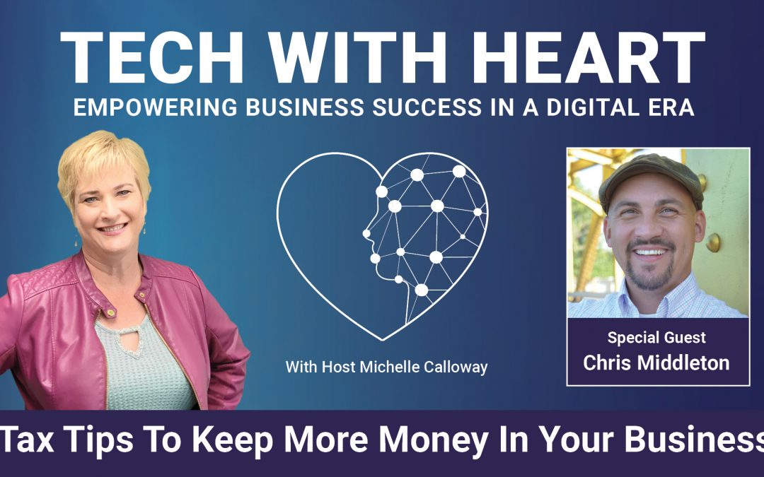 Tax Tips To Keep More Money In Your Business – A Tech With Heart Interview With Chris Middleton
