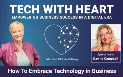 Overcoming Fear To Embrace Technology in Business – Tech With Heart Interview With Dawna Campbell