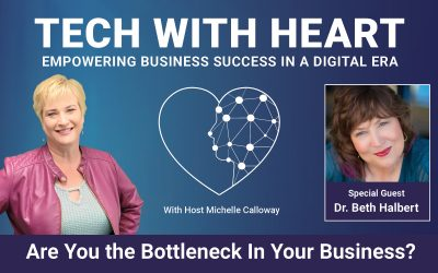 Are You the Bottleneck in Your Business? – A Tech With Heart Interview With Beth Halbert