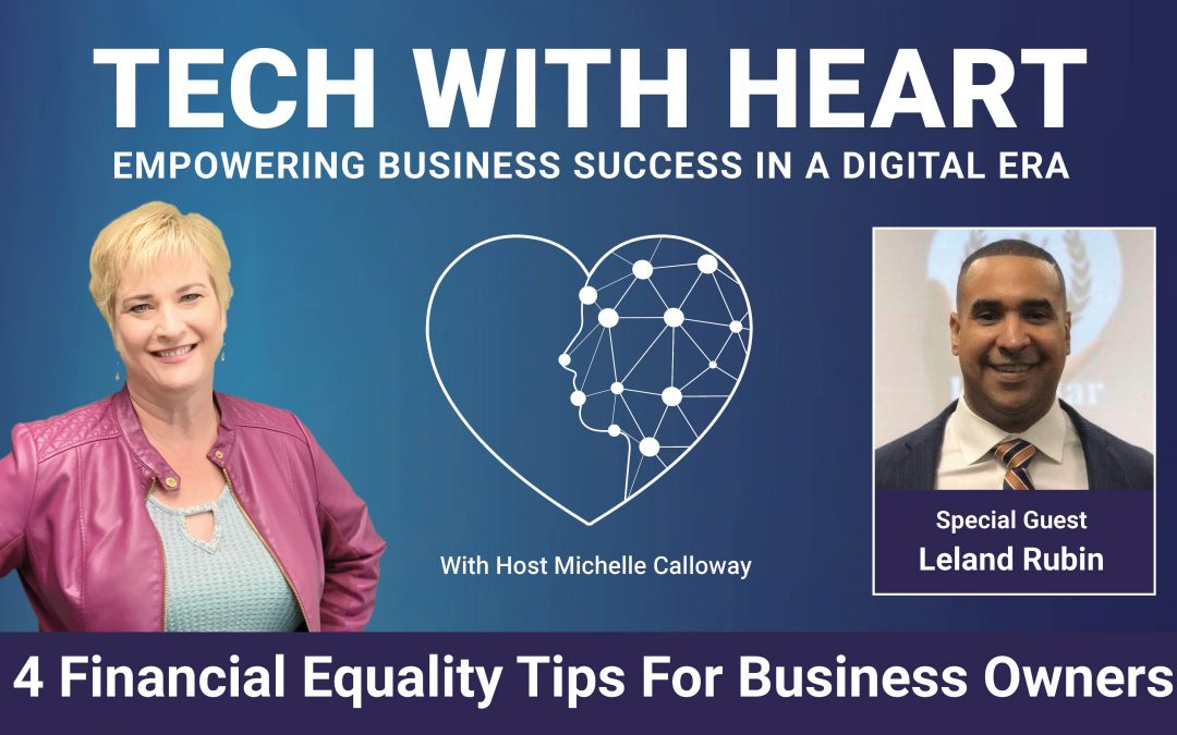 4 Financial Equality Tips for Business Owners – A Tech With Heart Interview – Leland Rubin