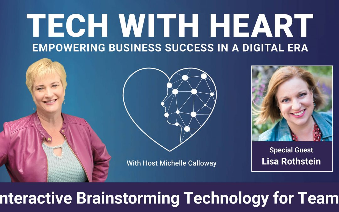 Interactive Brainstorming Technology For Teams – A Tech With Heart Interview with Lisa Rothstein