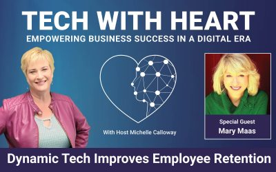 Dynamic Technology That Increases Employee And Customer Retention – Tech With Heart Interview With Mary Maas