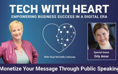 Learn How To Monetize Your Message Through Public Speaking – A Tech With Heart Interview with Orly Armor