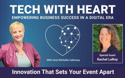Innovation That Sets Your Event Apart – A Tech With Heart Interview – Rachel LeRoy