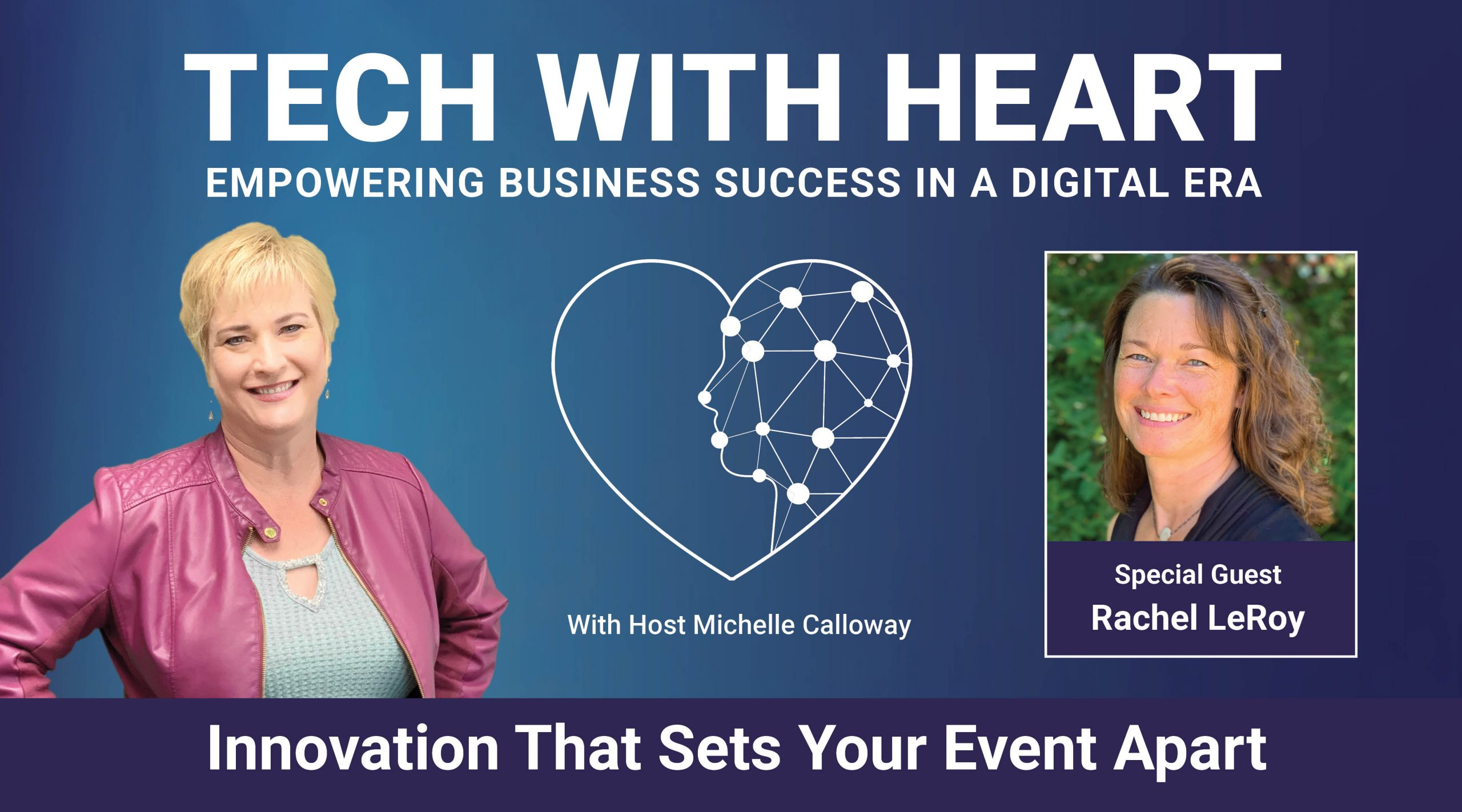 Innovation That Sets Your Event Apart - A Tech With Heart Interview with Rachel LeRoy