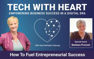 How To Fuel Entrepreneurial Success – A Tech With Heart Interview with Barbara Provost