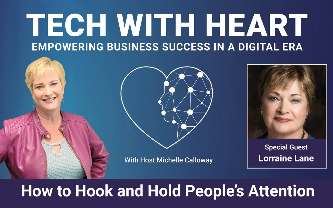 How To Hook and Hold People's Attention – A Tech With Heart Interview with Lorraine Lane