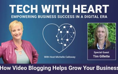 How Video Blogging Helps Grow Your Business – A Tech With Heart Interview – Tim Gillette