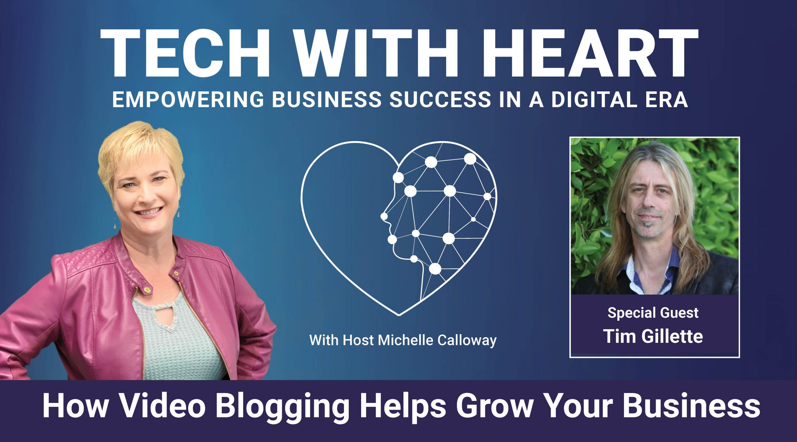 How Video Blogging Helps Grow Your Business – A Tech With Heart Interview - Tim Gillette