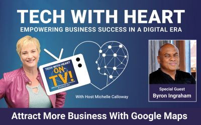 Attract More Business With Google Maps –Tech With Heart Interview With Byron Ingraham