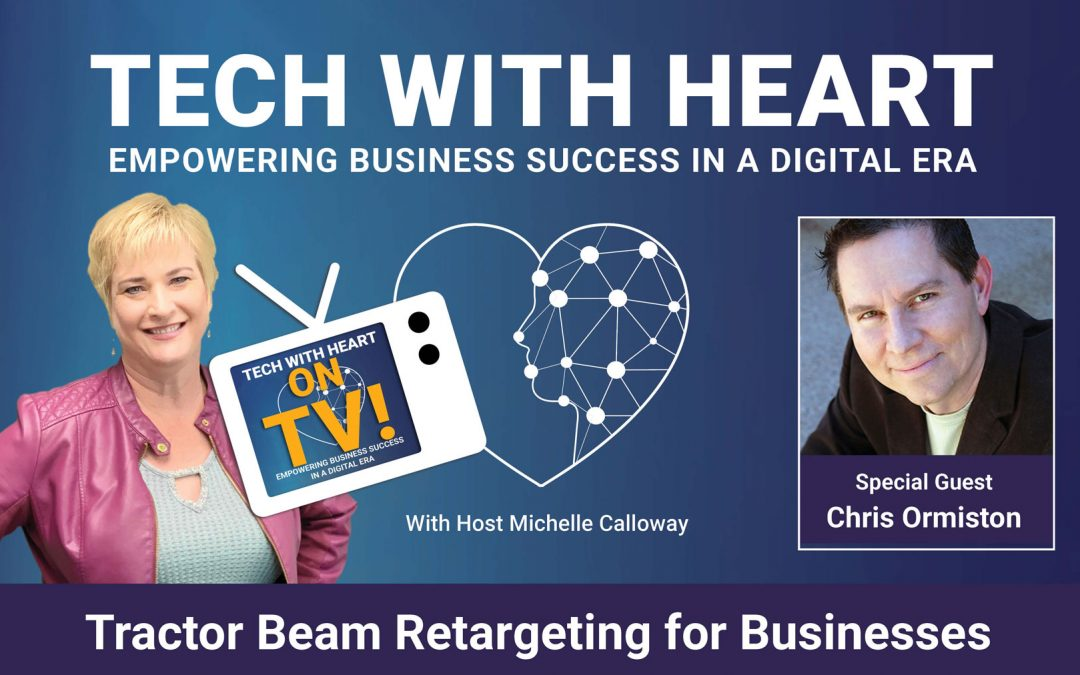 Tractor Beam Retargeting For Businesses – A Tech With Heart Interview with Chris Ormiston