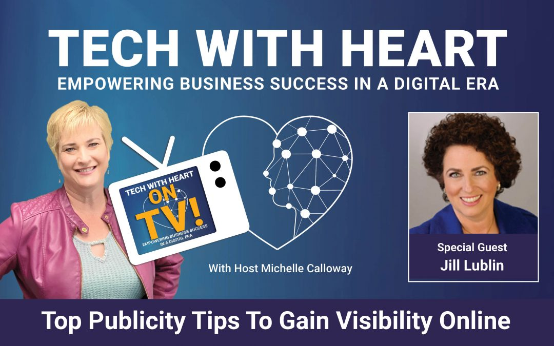 Top Publicity Tips To Gain Visibility Online – Tech With Heart TV Interview With Jill Lublin