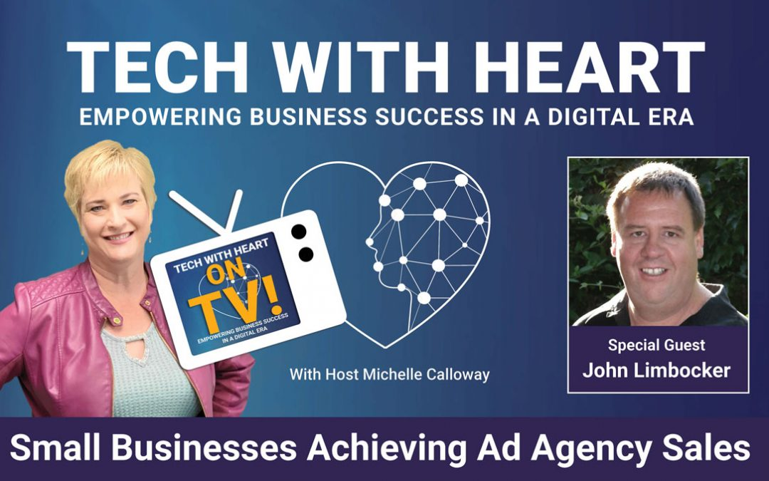 Small Businesses Achieving Ad Agency Results – A Tech With Heart Interview with John Limbocker