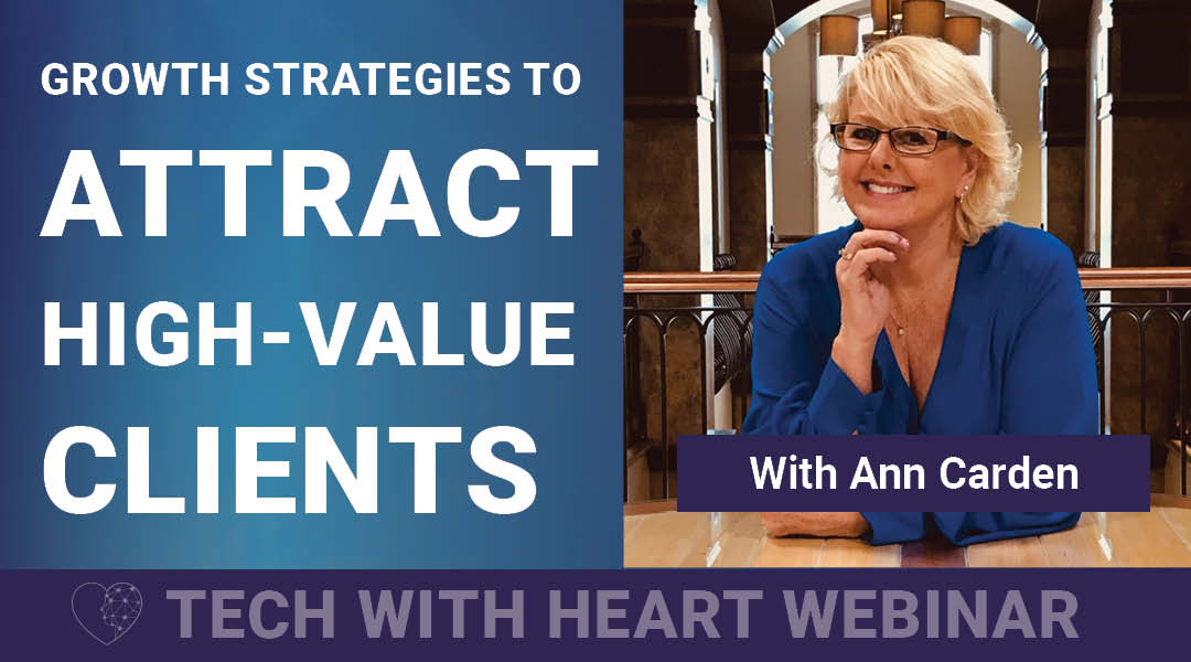 Growth Strategies to Attract High-Value Clients - A Tech With Heart Webinar with Ann Carden