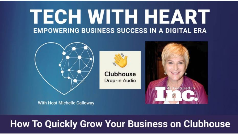 How to Quickly Grow Your Business on Clubhouse – Tech With Heart TV With Michelle Calloway